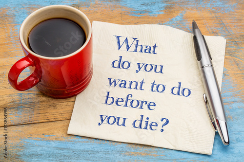 What do you want to do before you die? Fototapet