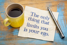 The Only Thing That Limits You Is Your Ego