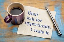 Do Not Wait For Opportunity, C...