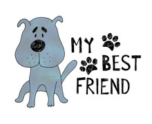 Hand Drawn Cute Dog With Hand Drawn Lettering My Best Friend .Can Be Used For T-shirt Design.