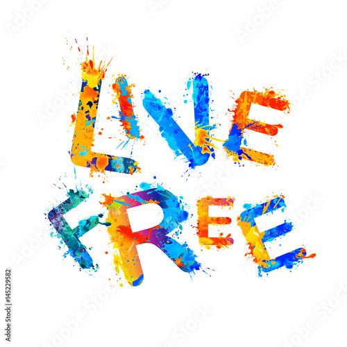 Fototapety, obrazy: Live free. Splash paint inspirationat inscription