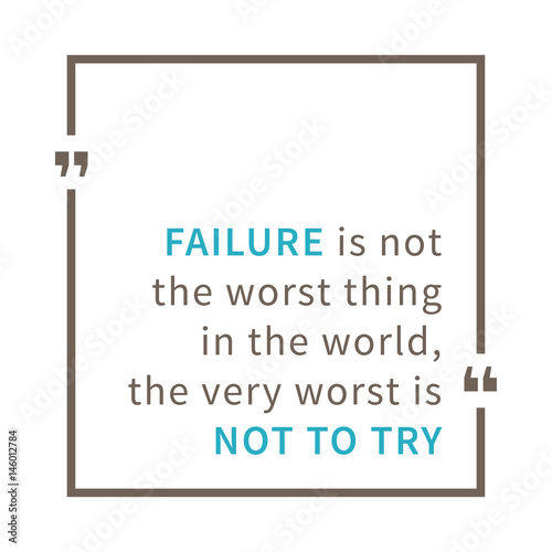 Failure is not the worst thing in the world, The very worst is not to try. Inspirational saying. Motivational quote. Creative vector typography concept design illustration with white background.