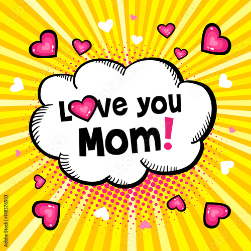 Love you Mom! Hand-drawn speech bubble with halftone, lettering and
