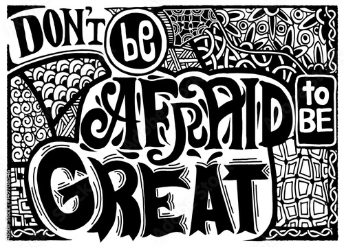 Poster Positive Typography Don't be afraid to be great , Inspirational quote. Hand drawn vintage illustration with hand lettering and decoration elements. Vector illustration