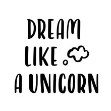 """The Quote """"Dream Like A Unicorn"""", Hand-drawing Of Black Ink. Vector Image. It Can Be Used For Sticker, Patch, Phone Case, Poster, T-shirt, Mug Etc."""
