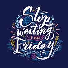 Stop Waiting For Friday. Quote...
