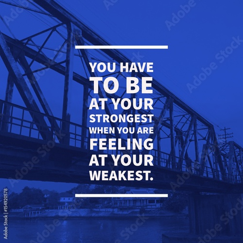 "Fotografie, Obraz  Inspirational motivational quote ""you have to be at your strongest when you are feeling at your weakest"
