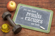 You can have results or excuses
