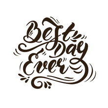 Best Day Ever. Vector Illustration With Hand-drawn Lettering. Handwritten Message For Cards, For Invitation And Greeting Card, Prints And Posters.