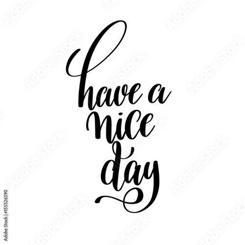 Staande foto Positive Typography have a nice day black and white ink hand lettering inscription