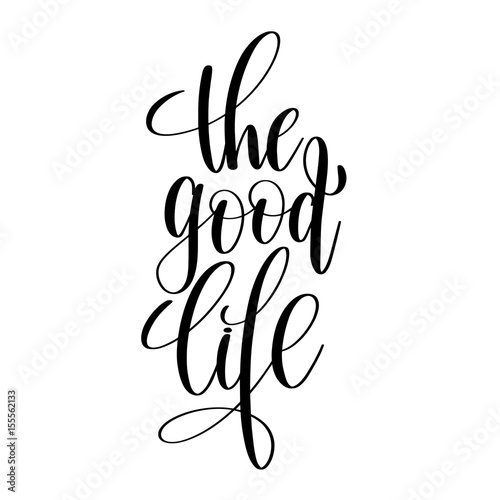 Staande foto Positive Typography the good life black and white hand written lettering