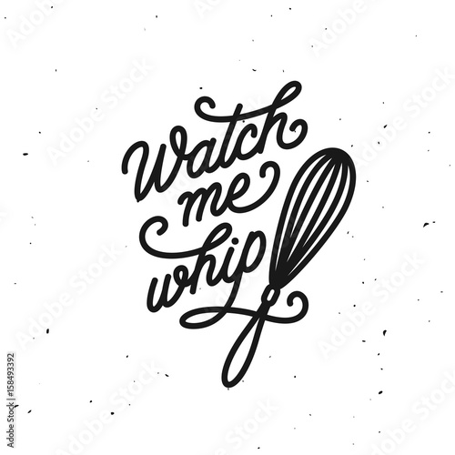 Watch me whip kitchen quote typography print Poster