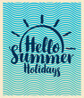 Vector calligraphic inscription hello summer holidays with sun on the background of blue waves. Travel summer banner