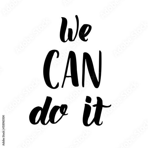 We Can Do It - calligraphy sign. Motivational feminist slogan. Poster