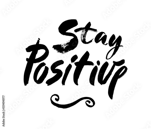 Staande foto Positive Typography Stay positive inscription. Greeting card with calligraphy. Hand drawn brush lettering design. Typography for banner, poster or apparel design. Isolated vector element. Black and white.