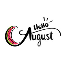 Card With Inscription Hello August And Sliced Watermelons Calligraphic
