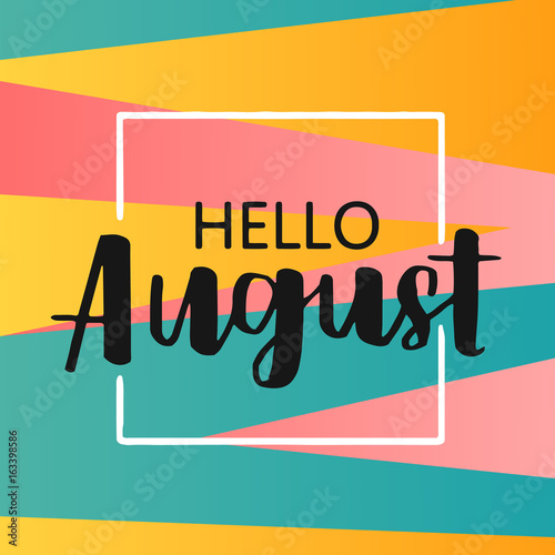 Hello August On Bright Abstract Background. Colorful Poster With Brush  Lettering About Summer. Vivid