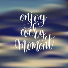 Enjoy Every Moment Hand Lettering Poster