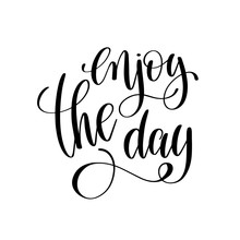 Enjoy The Day Black And White Ink Lettering Positive Quote