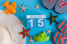 August 15th. Image Of August 15 Calendar With Summer Beach Accessories And Traveler Outfit On Background. Summer Day, Vacation Concept