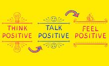 THINK POSITIVE, TALK POSITIVE,...