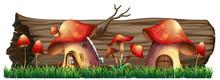 Mushroom Houses By The Log