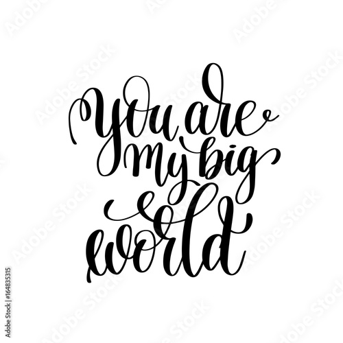 Fototapety, obrazy: you are my big world black and white handwritten lettering