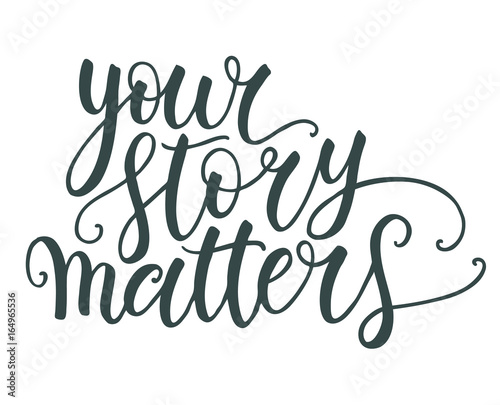 Your Story Matters Hand Lettering Isolated On White Background