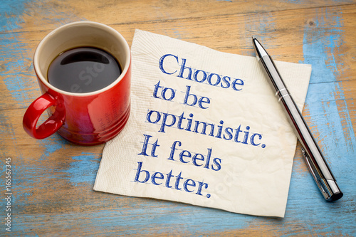 Photo Choose to be optimistic. It feels better.