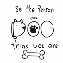Be The Person Your Dog Think You Are Word Cartoon Vector Illustration