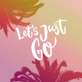 Let's just go. Inspirational quote about travel on gradient background with palm silhouette. - 166525138