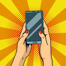 Hands Holding Smartphone Pop Art. Female Hands Hold A Mobile Phone. Vector Illustration.