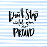 Don't stop until you are proud. Motivationalal quote handwritten at blue stripes watercolor background