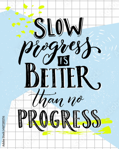 Slow progress is better than no progress. Motivation saying lettering. Vector typography poster with sport motivational quote