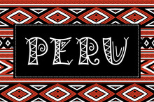 Peru Travel Banner Vector. Traditional Peruvian Fabric Illustration. Tourist Typography Background Design For Souvenir Card, Label, Sticker, Magnet, Postcard, Stamp, Fashion T-shirt Print Or Poster.