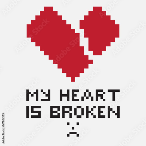 Wall Murals Pixel An illustration in the form of a pixelated broken heart whose diagonal fissure goes from left to right. The image is accompanied by the inscription My heart is broken