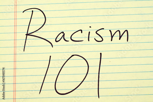 "Fotografia, Obraz  The words ""Racism 101"" on a yellow legal pad"