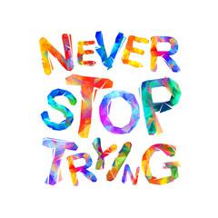 Obraz Never stop trying. Motivation inscription