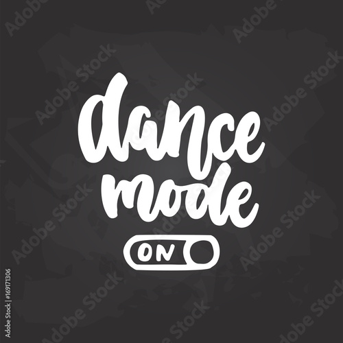 Dance mode On- lettering dancing calligraphy quote drawn by ink in white color on the black chalkboard background Wallpaper Mural