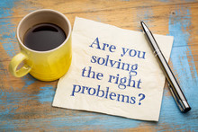 Are You Solving The Right Prob...