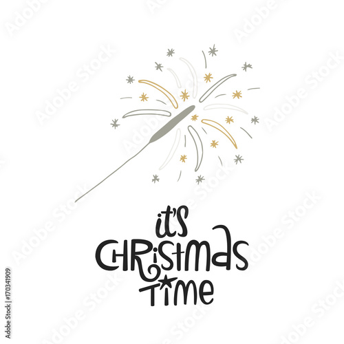 Photo sur Toile Noël It's Christmas time - hand drawn Christmas lettering with sparkler. Cute New Year phrase. Vector illustration