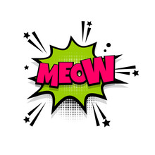Meow Cat Noise Lettering. Comics Book Balloon. Bubble Icon Speech Phrase. Cartoon Font Label Tag Expression. Comic Text Sound Effects. Sounds Vector Illustration.