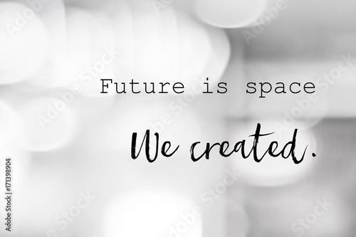 Photo  Future is space, we created : positive motivation, life quote, inspiration on bl