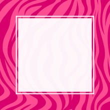 Zebra Print  Border Design. Animal Skin Texture. Pink Color Seamless Pattern With Square Frame, Space For Your Text. Illustration. Separated Layer Between Graphic And Background.