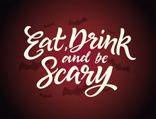 Eat, Drink And Be Scary - Halloween Card With Calligraphy Text