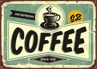 Coffee shop vintage tin sign with retro typography and coffee cup on old meta...