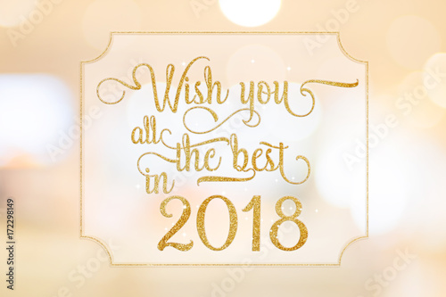 Wish you all the best in 2018 gold glitter word on white frame at abstract blurred bokeh light background, Holiday concept Poster