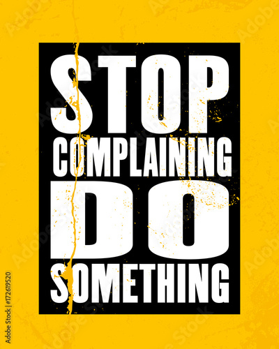 inspirujacy-cytat-motywacyjny-z-tekstem-stop-complaining-do-something-koncepcja