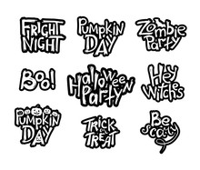 Set Of Black And White Halloween Hand Drawn Lettering One Style. Trick Or Treat, Pumpkin Day, Fright Night, Zombie Party, Boo, Hey Witches, Be Scary. Vector Illustration.