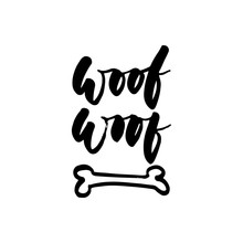 Woof-woof - Symbol Of The Year 2018 Dog Hand Drawn Lettering Quote Isolated On The White Background. Fun Brush Ink Inscription For Greeting Card Or T-shirt Print.